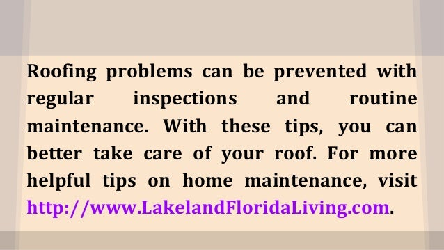 Top 4 roof maintenance tips for your grasslands lakeland home - Important tips roof maintenance ...