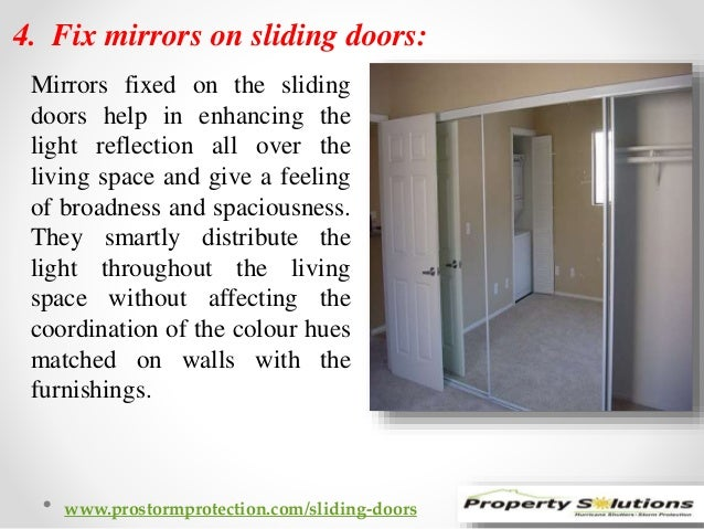 4. Fix mirrors on sliding doors:  Mirrors fixed on the sliding  doors help in enhancing the  light reflection all over the...