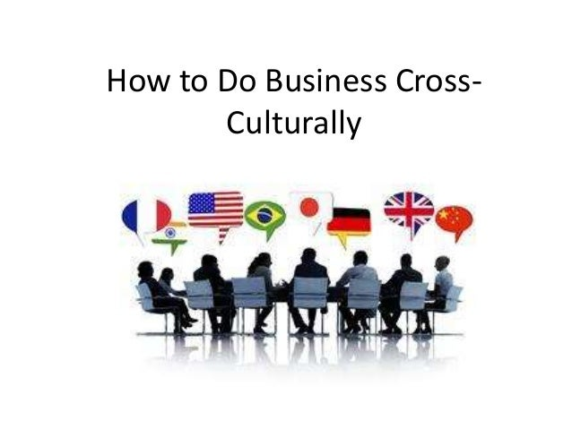 How to Do Business Cross- Culturally