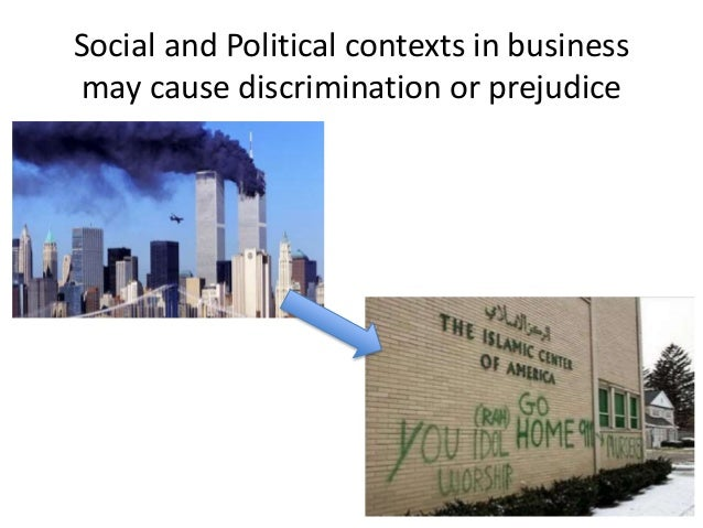 Social and Political contexts in business may cause discrimination or prejudice