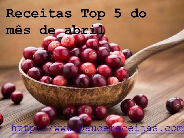 Receitas Top 5 do mês de abril http://www.baudereceitas.com.