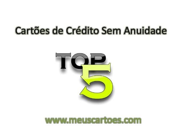 Cartões de Crédito Sem Anuidade www.meuscartoes.com