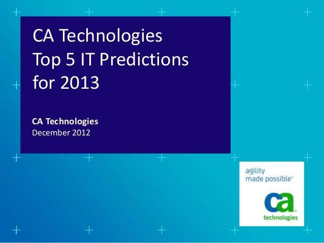 CA TechnologiesTop 5 IT Predictionsfor 2013CA TechnologiesDecember 2012