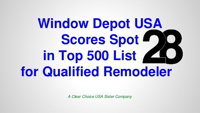 Window Depot USA  Scores Spot  in Top 500 List  for Qualified Remodeler  A Clear Choice USA Sister Company