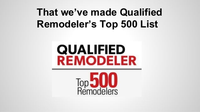 That we've made Qualified  Remodeler's Top 500 List