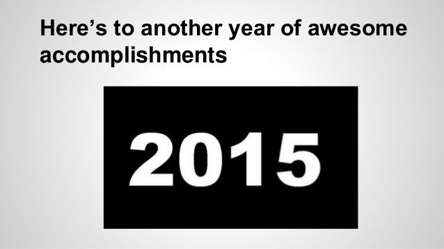 Here's to another year of awesome  accomplishments