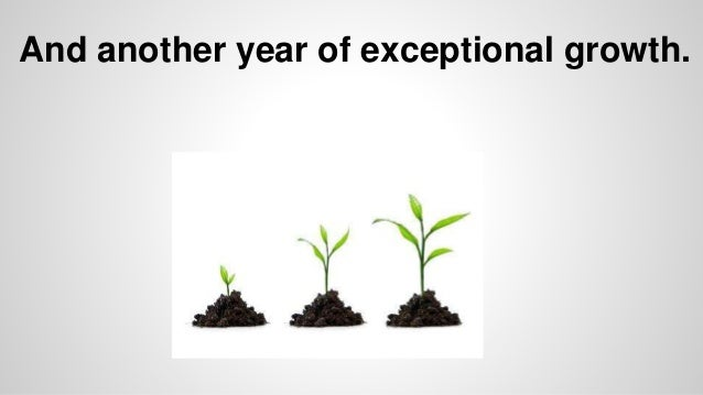 And another year of exceptional growth.