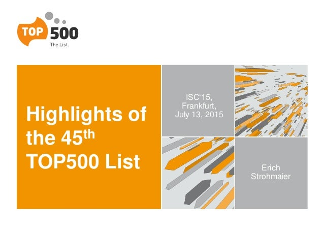 Highlights of the 45th TOP500 List ISC'15, Frankfurt, July 13, 2015 Erich Strohmaier