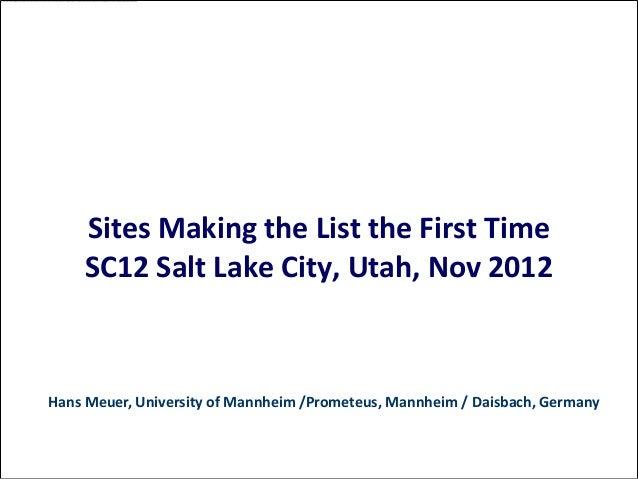 Sites Making the List the First Time    SC12 Salt Lake City, Utah, Nov 2012Hans Meuer, University of Mannheim /Prometeus, ...