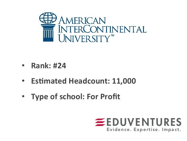 • Rank:  #24   • Es.mated  Headcount:  11,000   • Type  of  school:  For  Profit   Evidence. Experti...