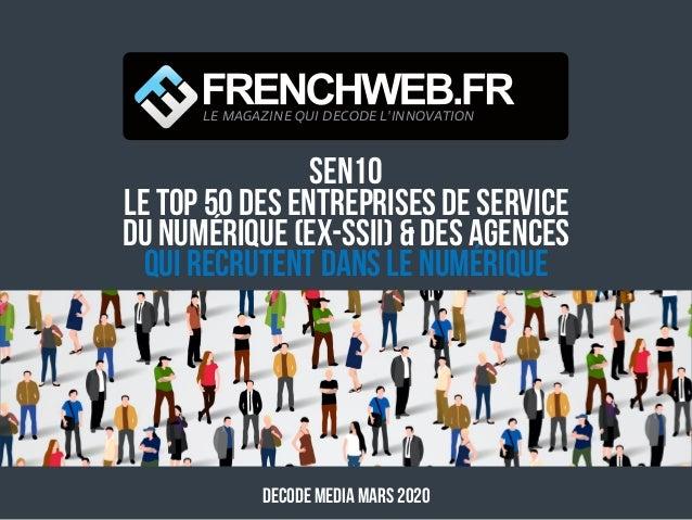 SEN10 Le top 50 des Entreprises de Service du Numérique (ex-SSII) & DES AGENCES qui recrutent dans le numérique DECODE MED...