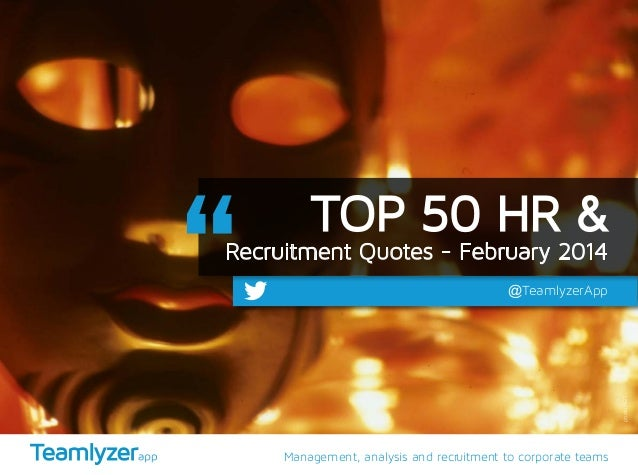 Management, analysis and recruitment to corporate teams @TeamlyzerApp TOP 50 HR & Recruitment Quotes - February 2014 photo...