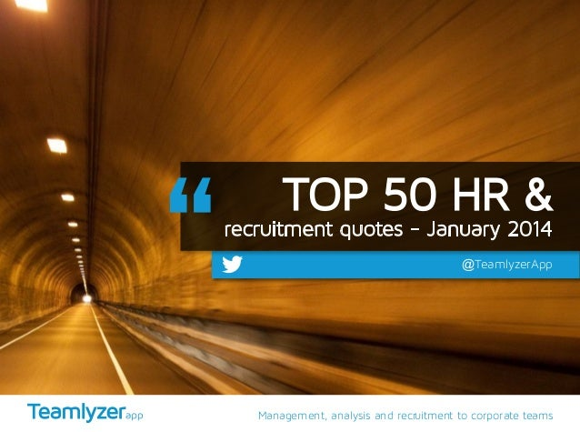 TOP 50 HR &  recruitment quotes - January 2014  @TeamlyzerApp  Management, analysis and recruitment to corporate teams
