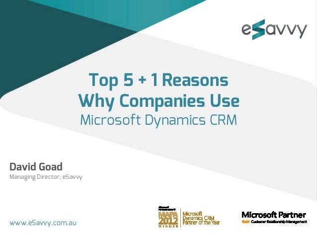 Top 5 + 1 Reasons                       Why Companies Use                        Microsoft Dynamics CRMDavid GoadManaging ...