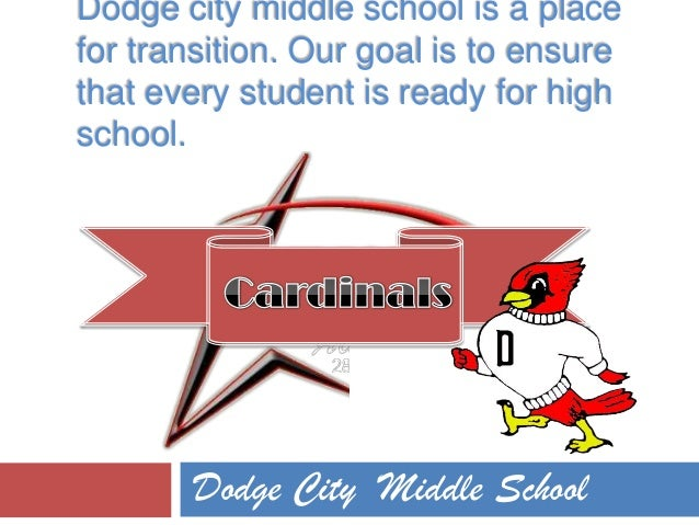 Dodge city middle school is a place for transition. Our goal is to ensure that every student is ready for high school. Dod...