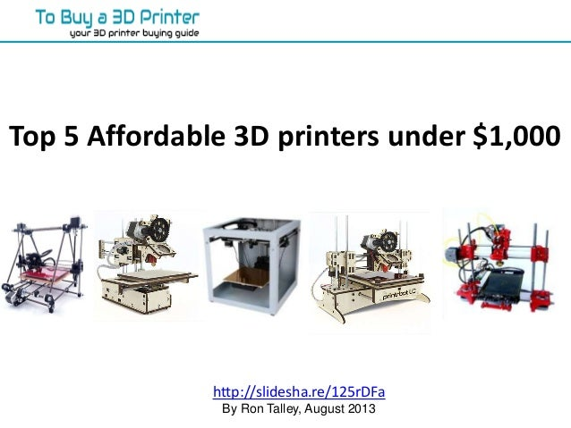 Top 5 Affordable 3D printers under $1,000 http://slidesha.re/125rDFa By Ron Talley, August 2013