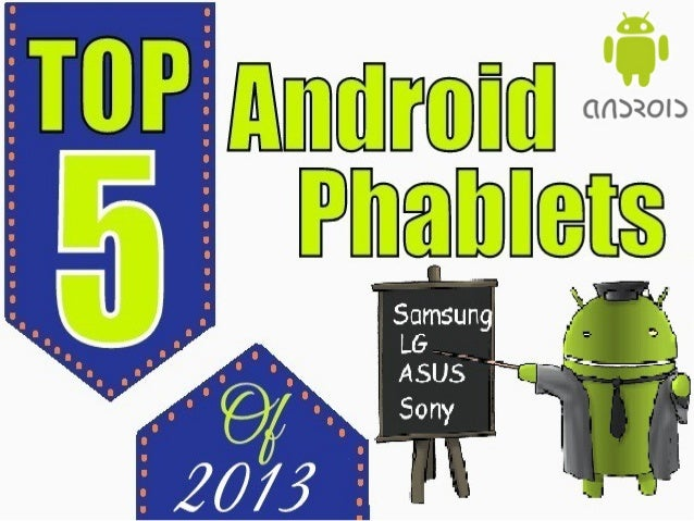 Top 5 Android Based Phablets of 2013  2013 is the year of phablets with every tech event showcasing some of them, or the o...