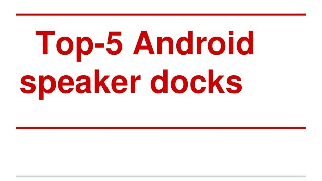 Top-5 Android speaker docks