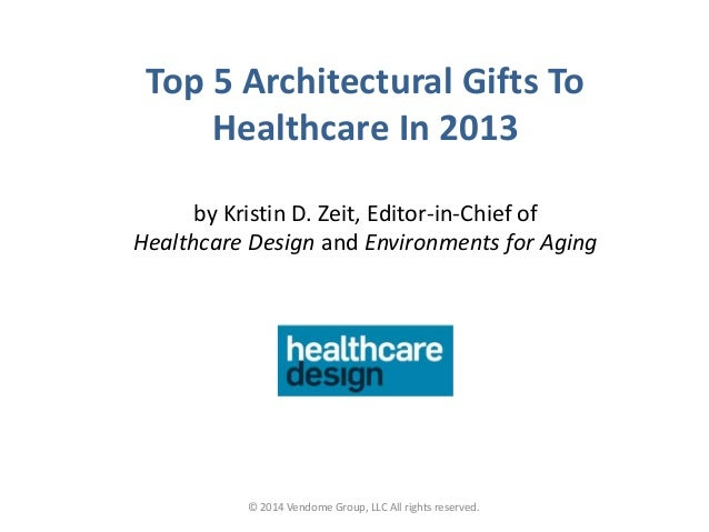 Top 5 Architectural Gifts To Healthcare In 2013 by Kristin D. Zeit, Editor-in-Chief of Healthcare Design and Environments ...