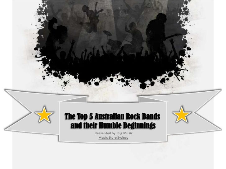 The Top 5 Australian Rock Bands  and their Humble Beginnings         Presented by: Big Music           Music Store Sydney