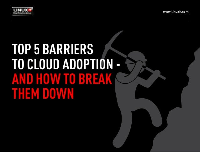 www.linuxit.com TOP 5 BARRIERS TO CLOUD ADOPTION - AND HOW TO BREAK THEM DOWN