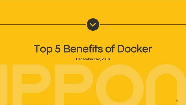 Top 5 Benefits of Docker 1 December 2nd, 2016