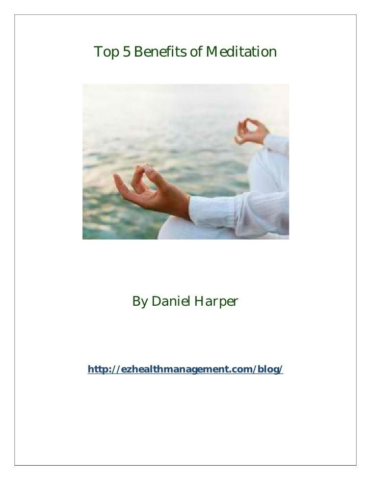 Top 5 Benefits of Meditation       By Daniel Harperhttp://ezhealthmanagement.com/blog/