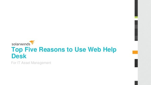 Top Five Reasons to Use Web Help Desk For IT Asset Management