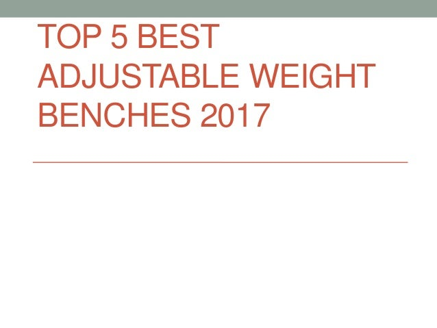 TOP 5 BEST ADJUSTABLE WEIGHT BENCHES 2017