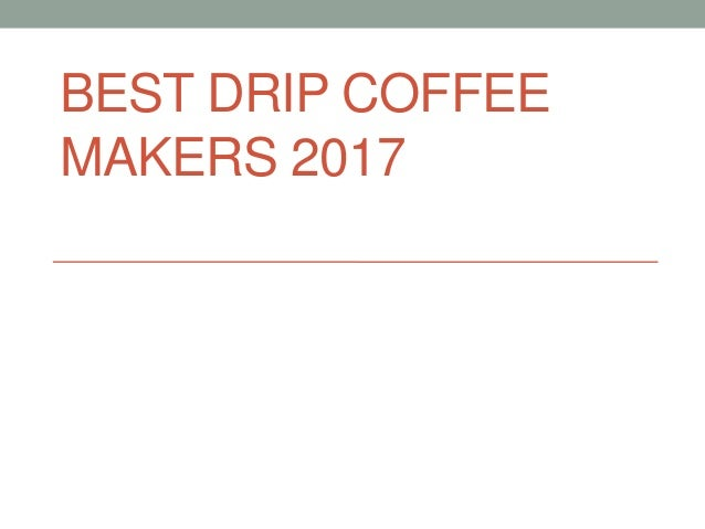 BEST DRIP COFFEE MAKERS 2017