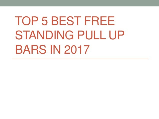 TOP 5 BEST FREE STANDING PULL UP BARS IN 2017