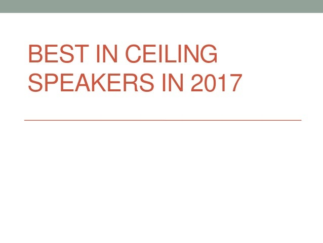 BEST IN CEILING SPEAKERS IN 2017