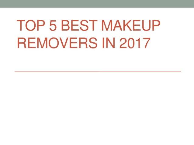 TOP 5 BEST MAKEUP REMOVERS IN 2017