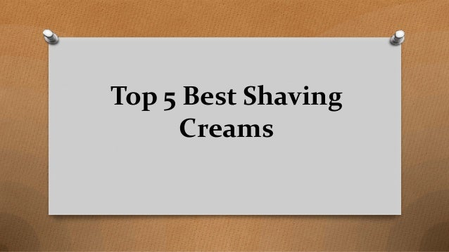Top 5 Best Shaving Creams