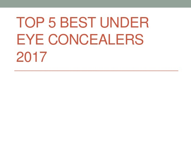 TOP 5 BEST UNDER EYE CONCEALERS 2017