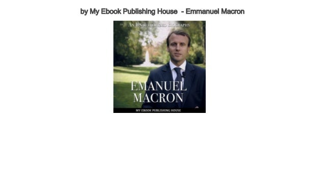 Top 5 Biographies By My Ebook Publishing House Emmanuel Macron