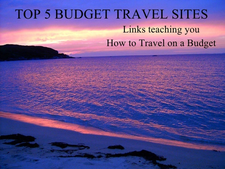 TOP 5 BUDGET TRAVEL SITES Links teaching you How to Travel on a Budget