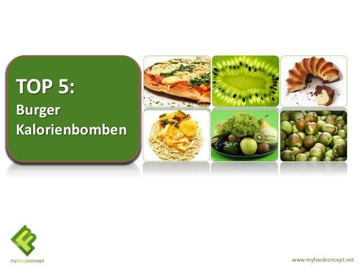 TOP 5:BurgerKalorienbomben                 www.myfoodconcept.net