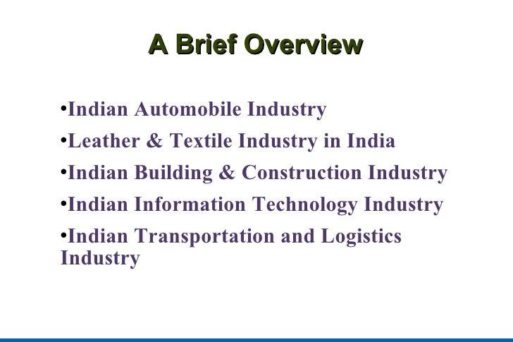A Brief Overview <ul><li>Indian Automobile Industry </li></ul><ul><li>Leather & Textile Industry in India </li></ul><ul><l...