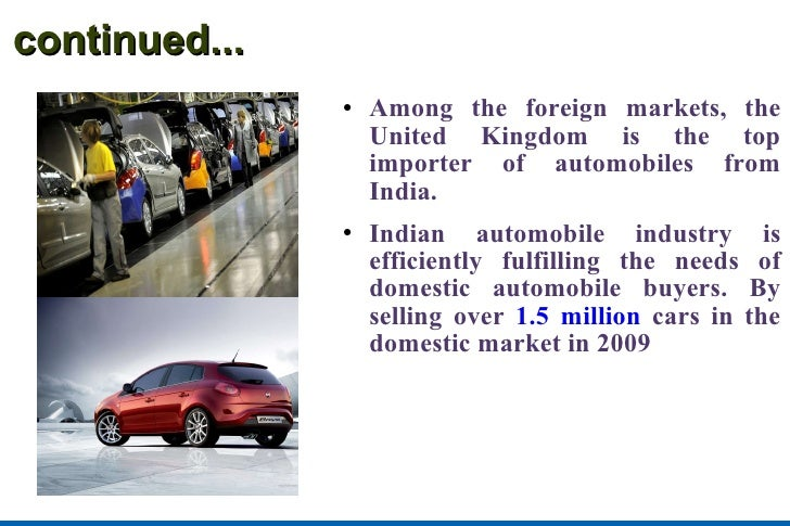 continued... <ul><li>Among the foreign markets, the United Kingdom is the top importer of automobiles from India.  </li></...