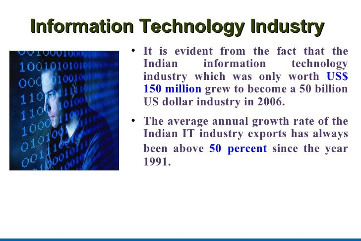 Information Technology Industry <ul><li>It is evident from the fact that the Indian information technology industry which ...