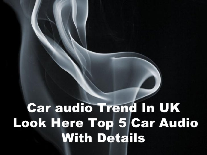 Car audio Trend In UKLook Here Top 5 Car Audio       With Details                     Page 1