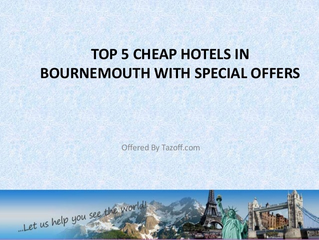 TOP 5 CHEAP HOTELS IN BOURNEMOUTH WITH SPECIAL OFFERS Offered By Tazoff.com