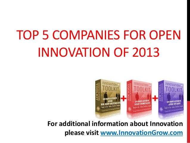 TOP 5 COMPANIES FOR OPENINNOVATION OF 2013For additional information about Innovationplease visit www.InnovationGrow.com