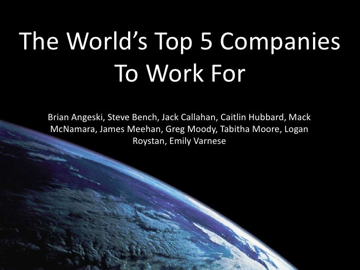 The World's Top 5 Companies To Work For<br />Brian Angeski, Steve Bench, Jack Callahan, Caitlin Hubbard, Mack McNamara, Ja...