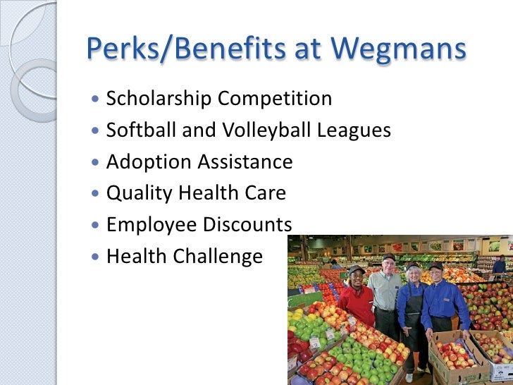 Perks/Benefits at Wegmans<br />Scholarship Competition<br />Softball and Volleyball Leagues<br />Adoption Assistance<br />...
