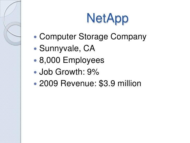 NetApp<br />Computer Storage Company<br />Sunnyvale, CA<br />8,000 Employees<br />Job Growth: 9%<br />2009 Revenue: $3.9 m...