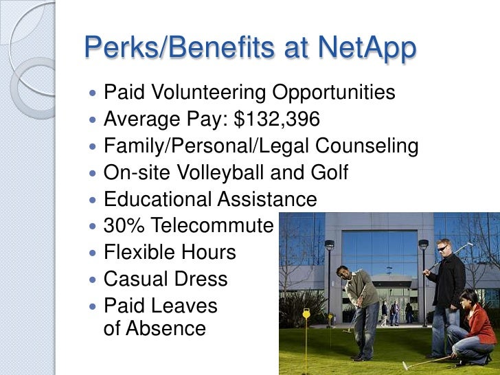 Perks/Benefits at NetApp<br />Paid Volunteering Opportunities <br />Average Pay: $132,396<br />Family/Personal/Legal Couns...
