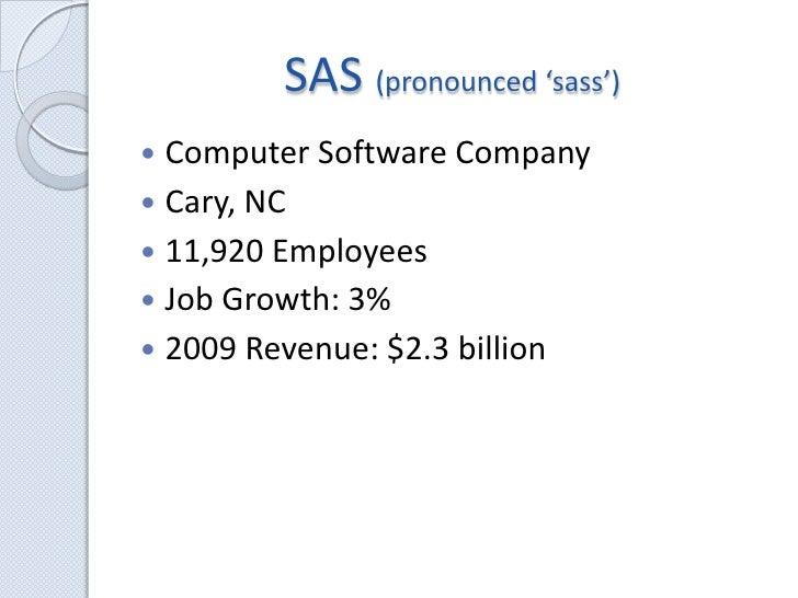 SAS (pronounced 'sass')<br />Computer Software Company<br />Cary, NC<br />11,920 Employees<br />Job Growth: 3%<br />2009 R...