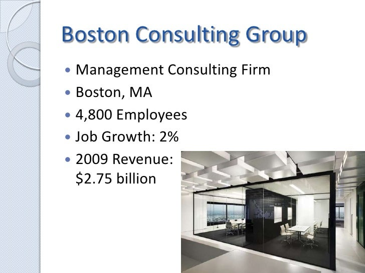 Boston Consulting Group<br />Management Consulting Firm<br />Boston, MA<br />4,800 Employees<br />Job Growth: 2%<br />2009...